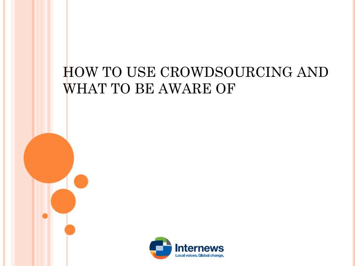 HOW TO USE CROWDSOURCING AND WHAT TO BE AWARE OF