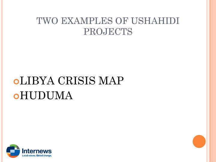 TWO EXAMPLES OF USHAHIDI PROJECTS