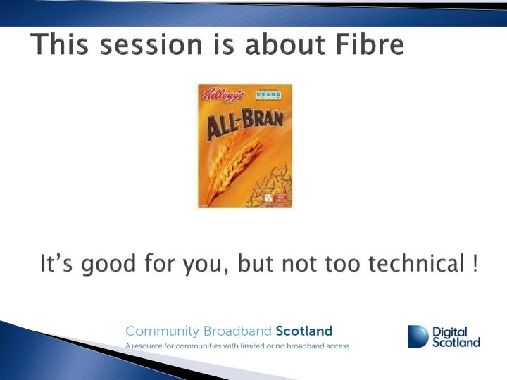 This session is about fibre