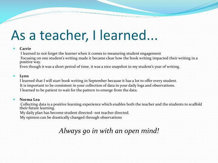 As a teacher, I learned...