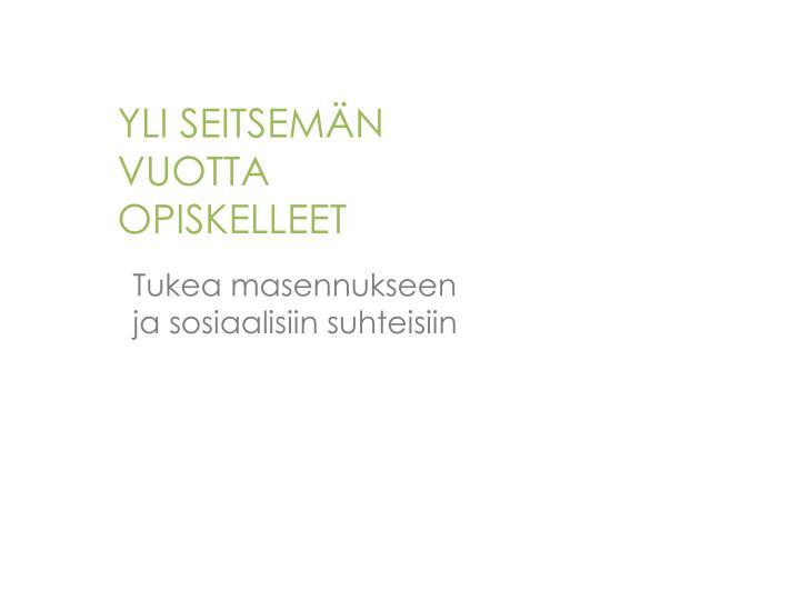 YLI SEITSEMÄN VUOTTA OPISKELLEET