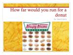 how far would you run for a donut