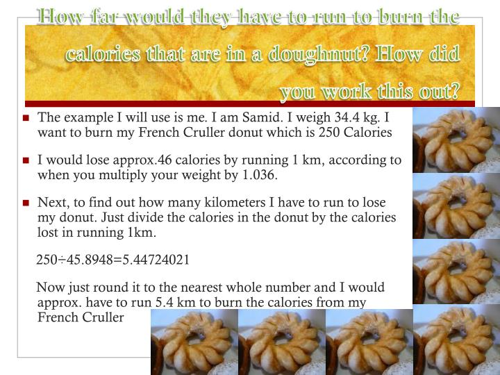 How far would they have to run to burn the calories that are in a doughnut? How did you work this ou...