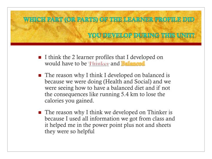 Which part (or parts) of the Learner Profile did you develop during this unit?