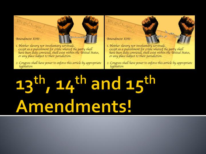 13 th 14 th and 15 th amendments