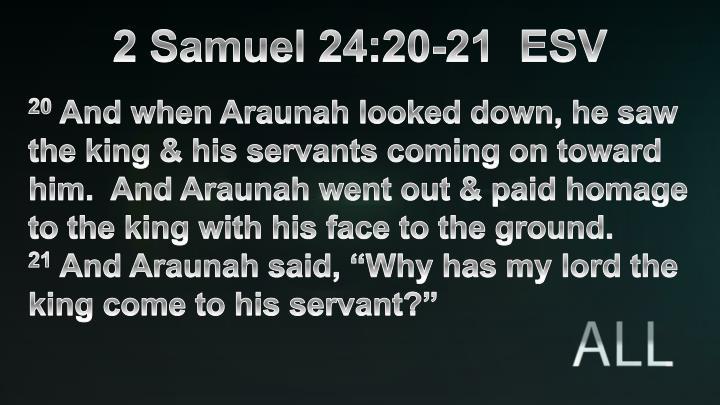 2 Samuel 24:20-21  ESV