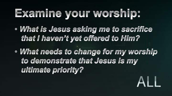 Examine your worship: