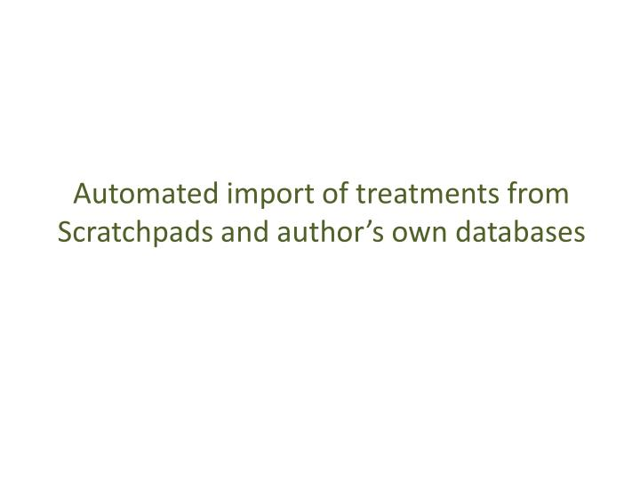 Automated import of treatments from Scratchpads and author's own databases