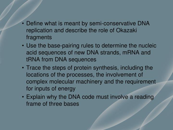 Define what is meant by semi-conservative DNA replication and describe the role of Okazaki fragments