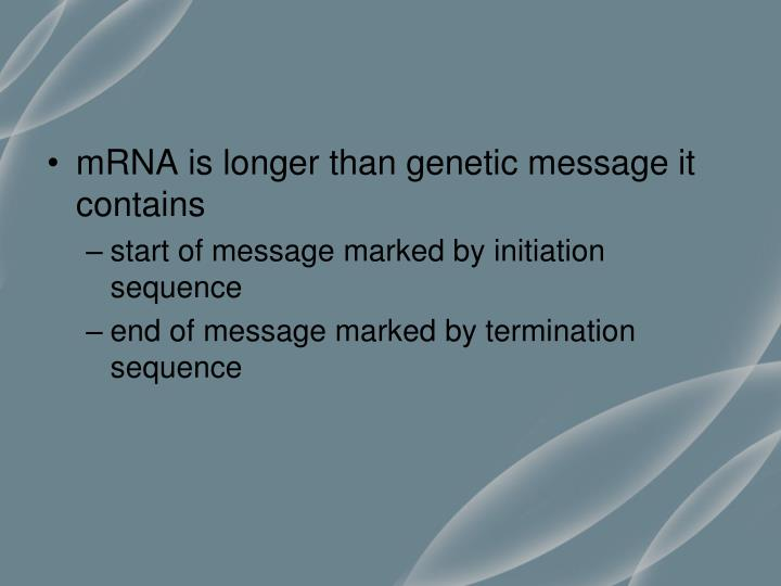 mRNA is longer than genetic message it contains