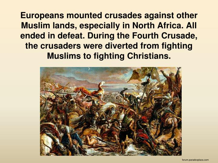 Europeans mounted crusades against other Muslim lands, especially in North Africa. All ended in defeat. During the