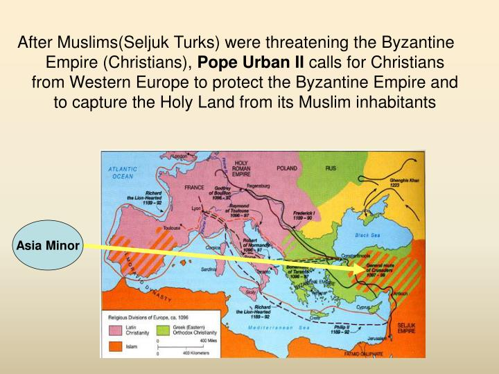 After Muslims(Seljuk Turks) were threatening the Byzantine Empire (Christians),