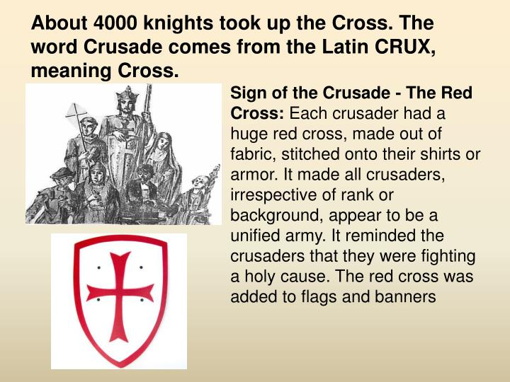 About 4000 knights took up the Cross. The word Crusade comes from the Latin CRUX, meaning Cross.