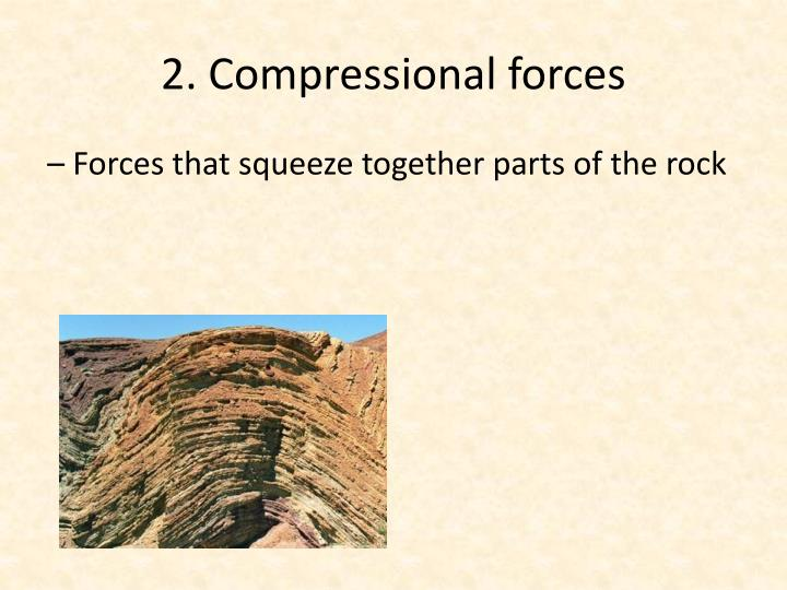 2. Compressional forces