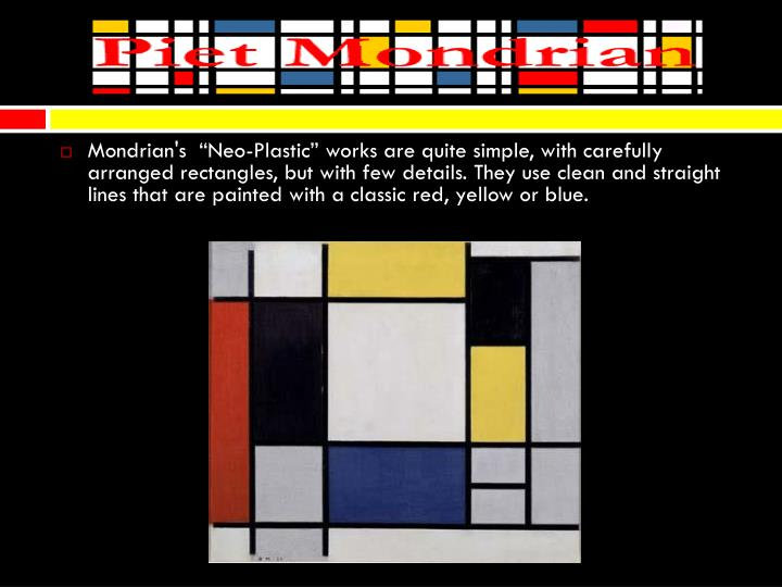 """Mondrian's  """"Neo-Plastic"""" works are quite simple, with carefully arranged rectangles, but with few details. They use clean and straight lines that are painted with a classic red, yellow or blue."""