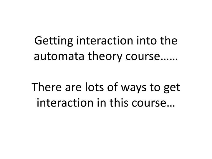Getting interaction into the automata theory course……