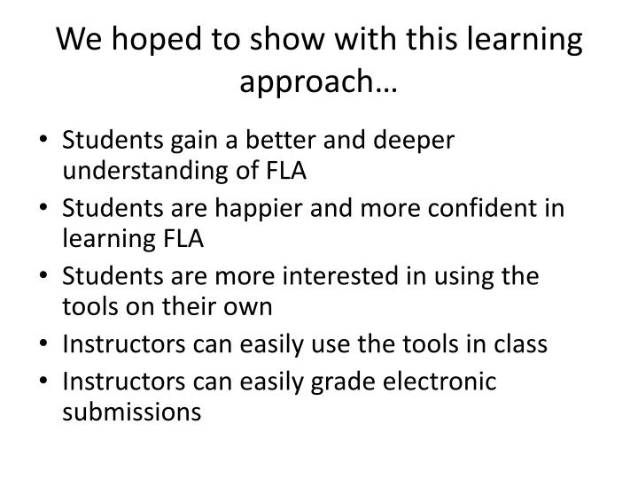 We hoped to show with this learning approach…