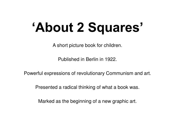 'About 2 Squares'