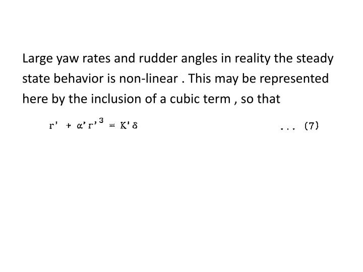 Large yaw rates and rudder angles in reality the steady