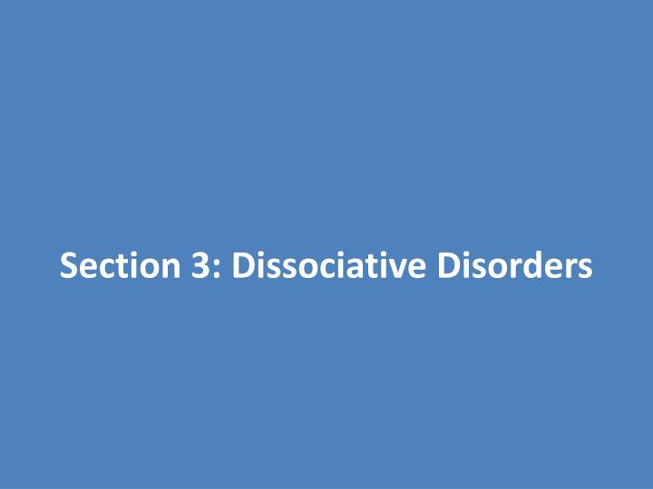 Section 3: Dissociative Disorders