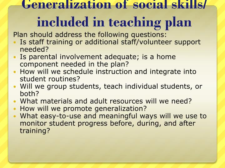 Generalization of social skills/ included in teaching plan
