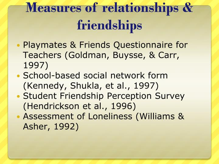 Measures of relationships & friendships