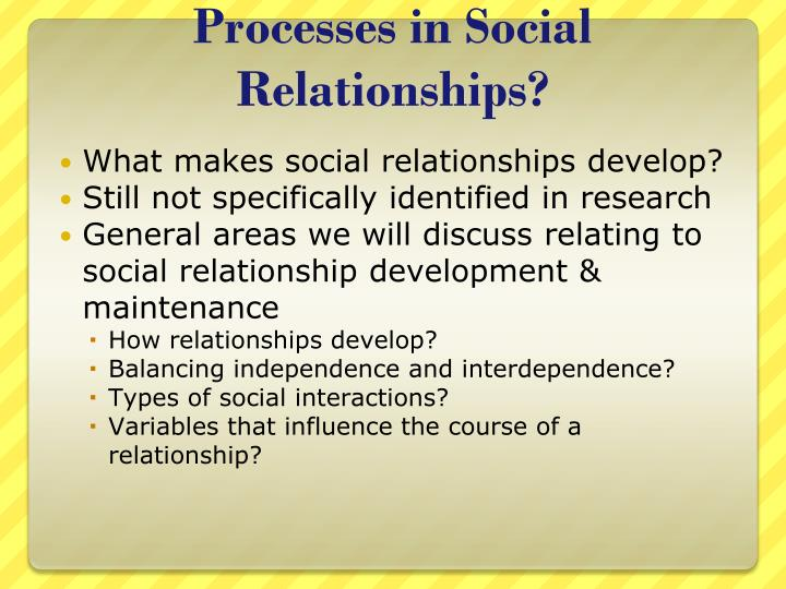 Processes in Social Relationships?