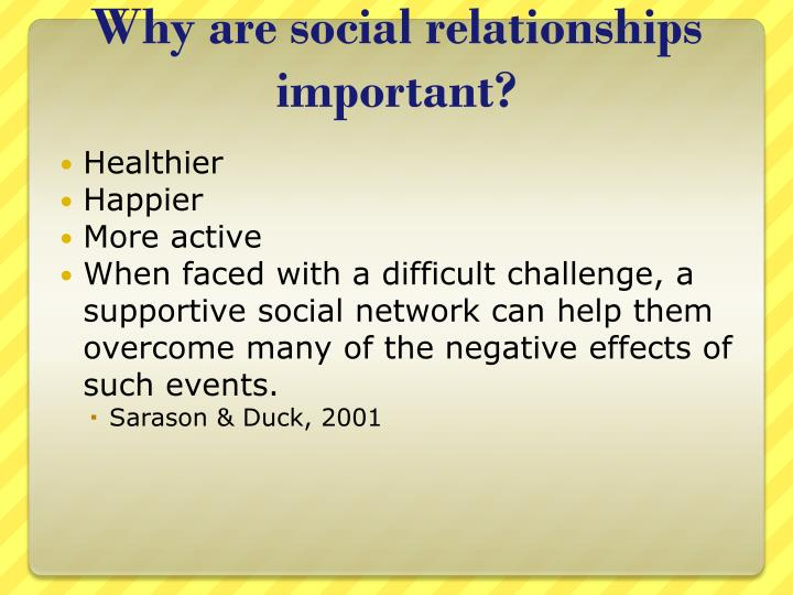 Why are social relationships important?
