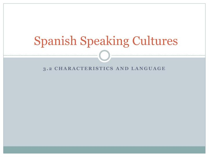 """spanish speaking cultures The best way to learn the language is to immerse yourself in the culture and surround yourself with the spanish people there are different types of spanish so if you're looking to learn """"standard"""" spanish which is often referred to as """"castilian spanish"""" ensure you are learning in a city/area where the first language is castilian ."""