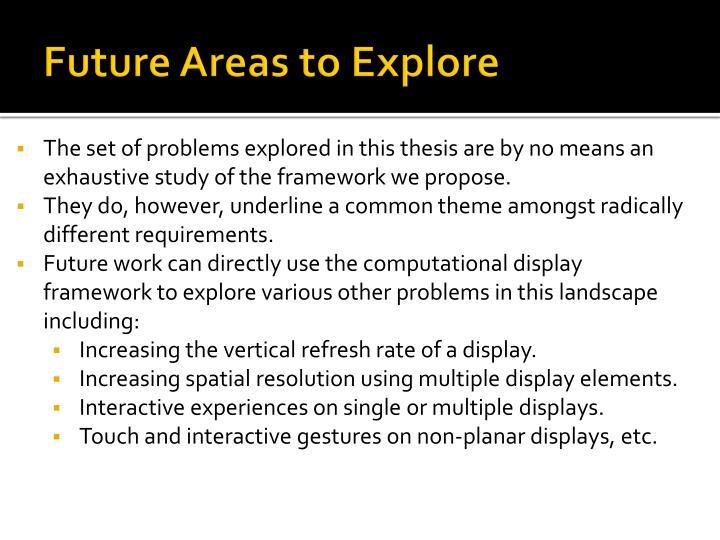 Future Areas to Explore