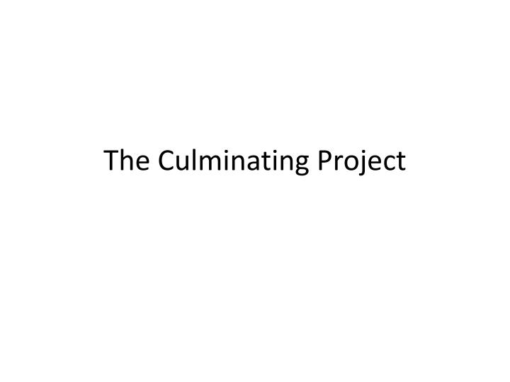 The culminating project