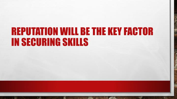 Reputation will be the key factor in securing skills