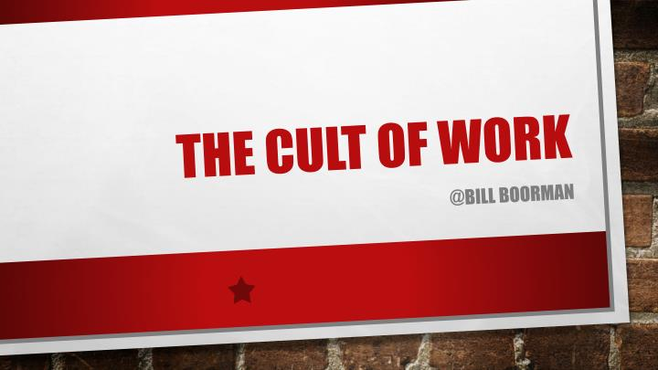 The cult of work