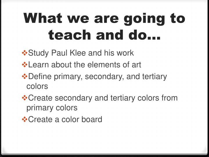 What we are going to teach and do…