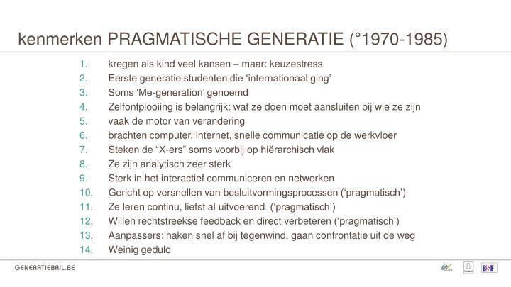 kenmerken PRAGMATISCHE GENERATIE (°1970-1985)