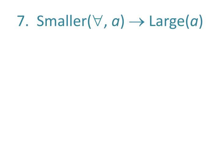 7.  Smaller(