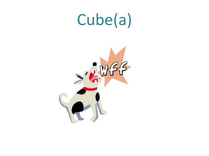 Cube(a)