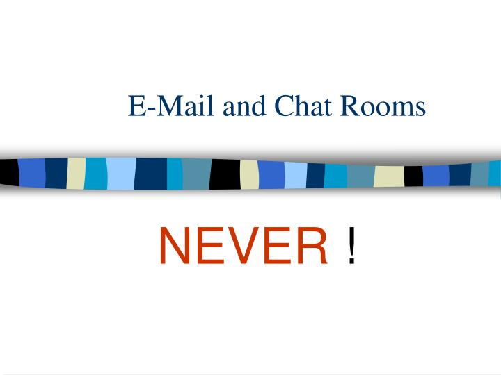 E-Mail and Chat Rooms