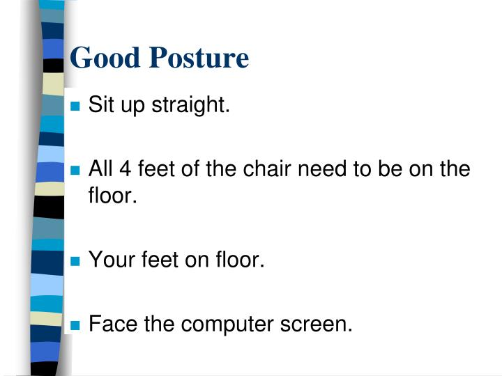 Sit up straight.