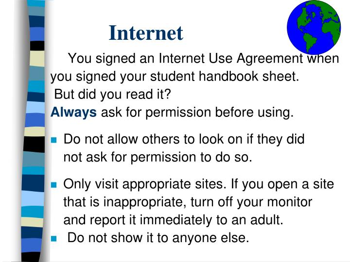 You signed an Internet Use Agreement when