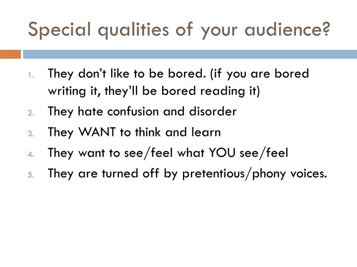 Special qualities of your audience?