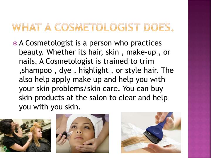 What a cosmetologist does.