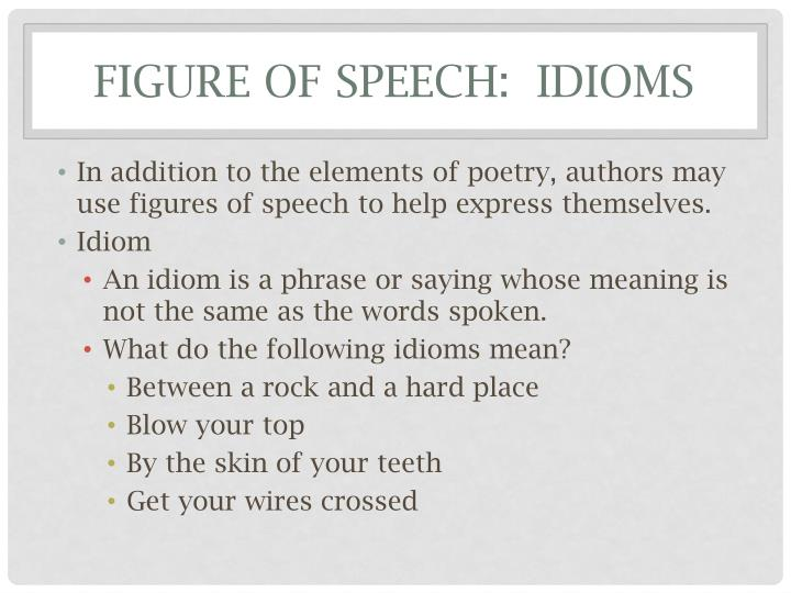 Figure of speech:  idioms