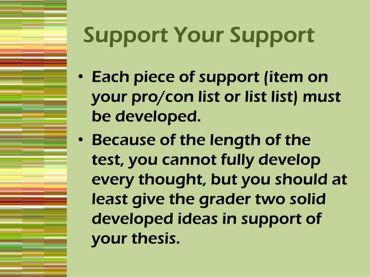 Each piece of support (item on your pro/con list or list list) must be developed.