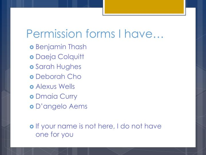 Permission forms I have…