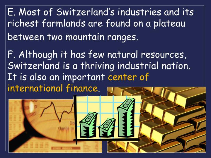 E. Most of Switzerland's industries and its richest farmlands are found on a plateau