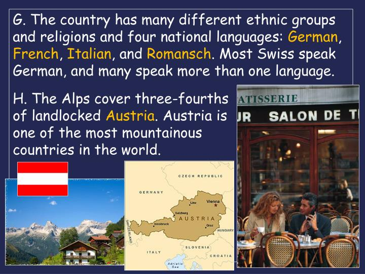 G. The country has many different ethnic groups and religions and four national languages: