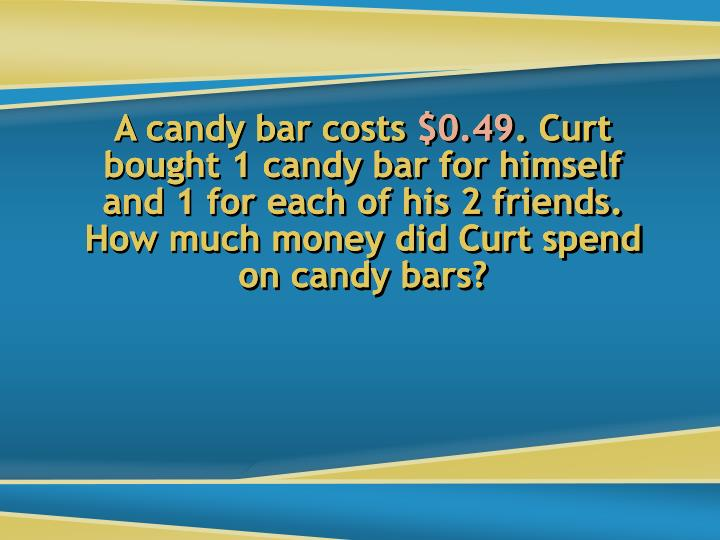 A candy bar costs $0.49. Curt bought 1 candy bar for himself and 1 for each of his 2 friends. How much money did Curt spend on candy bars?