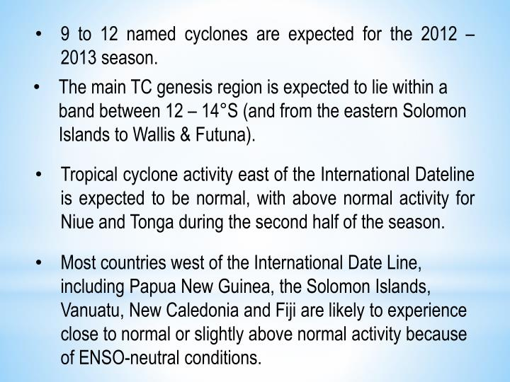 9 to 12 named cyclones are expected for the 2012 – 2013 season.