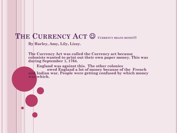 The currency act currency means money